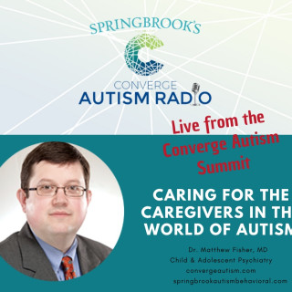 Caring for the Caregivers in the World of Autism: Dr. Matthew Fisher, MD