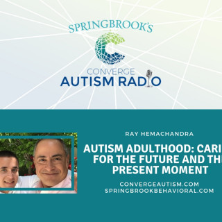 Autism Adulthood: Caring for the Future and the Present Moment with Ray Hemachandra